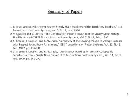 1 Summary of Papers 1. P. Sauer and M. Pai, Power System Steady-State Stability and the Load Flow Jacobian, IEEE Transactions on Power Systems, Vol. 5,