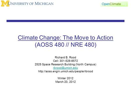 Climate Change: The Move to Action (AOSS 480 // NRE 480) Richard B. Rood Cell: 301-526-8572 2525 Space Research Building (North Campus)