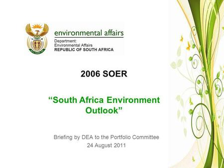 2006 SOER South Africa Environment Outlook Briefing by DEA to the Portfolio Committee 24 August 2011.