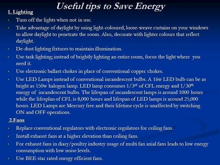 Useful tips to Save Energy 1. Lighting Turn off the lights when not in use. Turn off the lights when not in use. Take advantage of daylight by using light-coloured,