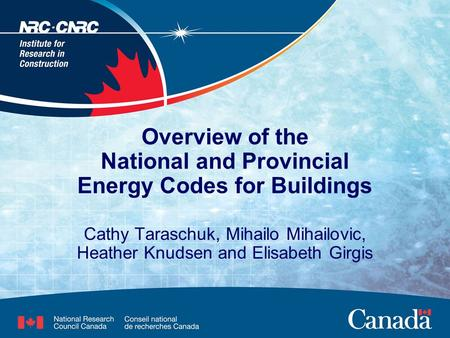 Cathy Taraschuk, Mihailo Mihailovic, Heather Knudsen and Elisabeth Girgis Overview of the National and Provincial Energy Codes for Buildings.