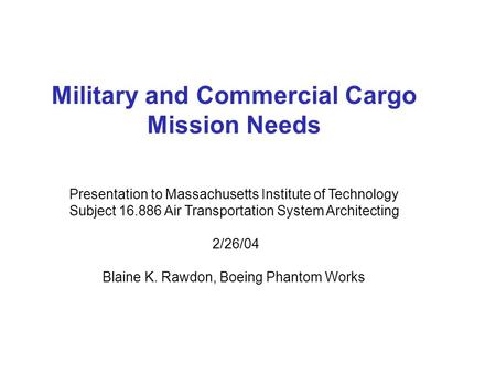 Military and Commercial Cargo Mission Needs Presentation to Massachusetts Institute of Technology Subject 16.886 Air Transportation System Architecting.