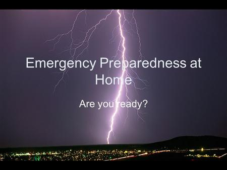 Emergency Preparedness at Home Are you ready?. Differences between preparing at Work and at Home! Work –Its part of our job –We get paid for it –Employer.