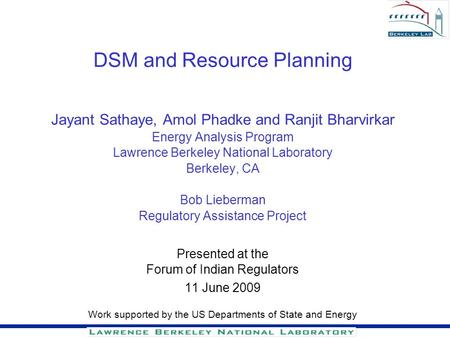 DSM and Resource Planning Jayant Sathaye, Amol Phadke and Ranjit Bharvirkar Energy Analysis Program Lawrence Berkeley National Laboratory Berkeley, CA.