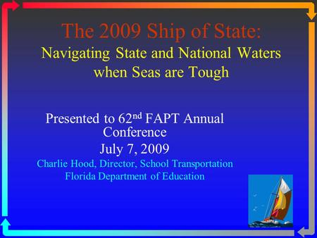 The 2009 Ship of State: Navigating State and National Waters when Seas are Tough Presented to 62 nd FAPT Annual Conference July 7, 2009 Charlie Hood, Director,