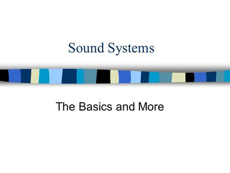 Sound Systems The Basics and More. Basics and More n The Cost of Safety n How Sound Travels n Cables n Microphones n Speakers n Electronic Equipment n.