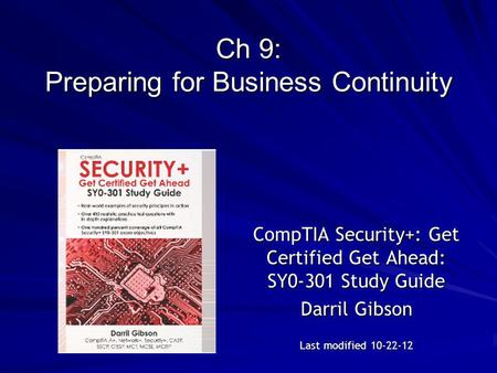 Ch 9: Preparing for Business Continuity CompTIA Security+: Get Certified Get Ahead: SY0-301 Study Guide Darril Gibson Last modified 10-22-12.
