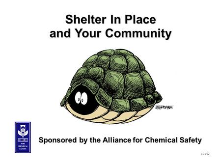 Shelter In Place and Your Community 3/21/02 Sponsored by the Alliance for Chemical Safety.