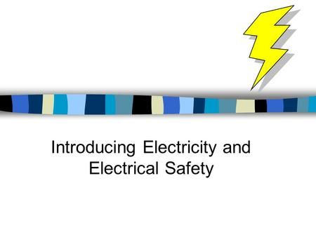 Introducing Electricity and Electrical Safety. What is electricity and what are the different kinds of electricity?
