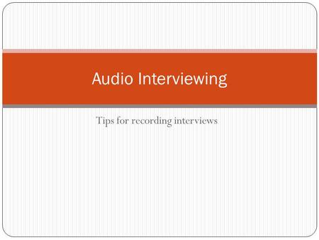 Tips for recording interviews Audio Interviewing.