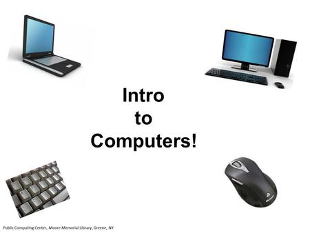 Intro to Computers!.