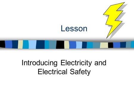 Lesson Introducing Electricity and Electrical Safety.