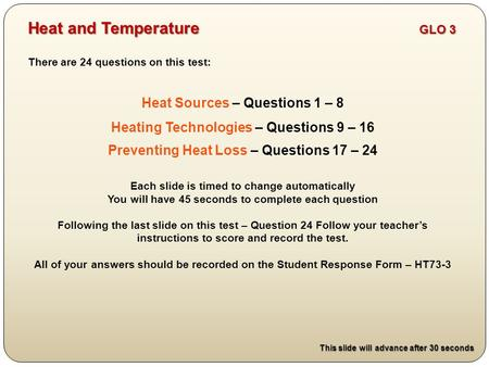 There are 24 questions on this test: Heat Sources – Questions 1 – 8 Heating Technologies – Questions 9 – 16 Preventing Heat Loss – Questions 17 – 24 Each.