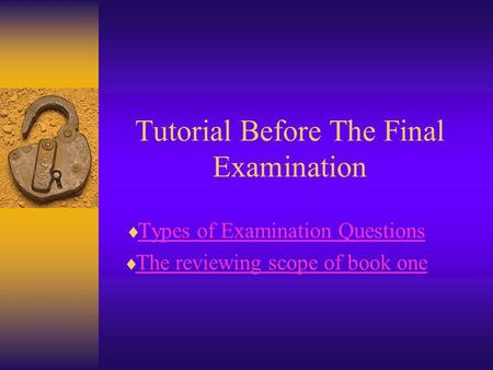 Tutorial Before The Final Examination Types of Examination Questions The reviewing scope of book one.