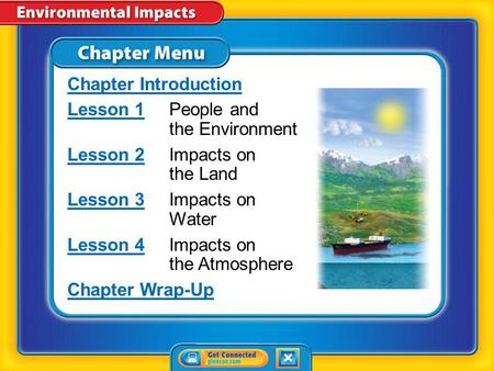 Chapter Menu Chapter Introduction Lesson 1Lesson 1People and the Environment Lesson 2Lesson 2Impacts on the Land Lesson 3Lesson 3Impacts on Water Lesson.