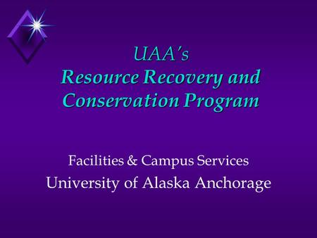 UAAs Resource Recovery and Conservation Program Facilities & Campus Services University of Alaska Anchorage.