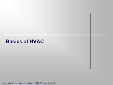 Copyright © Texas Education Agency, 2011. All rights reserved. Basics of HVAC.