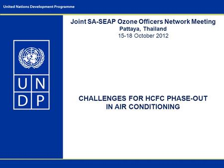 Joint SA-SEAP Ozone Officers Network Meeting Pattaya, Thailand 15-18 October 2012 CHALLENGES FOR HCFC PHASE-OUT IN AIR CONDITIONING.