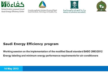 Agenda Modified Saudi standard SASO 2663/2012 and energy efficiency label licensing (for imported and locally manufactured air-conditioners) Enforcement.