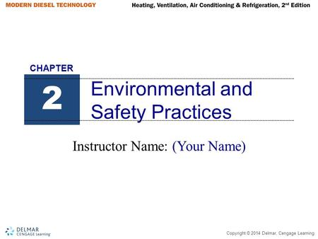Copyright © 2014 Delmar, Cengage Learning Environmental and Safety Practices Instructor Name: (Your Name) 2 CHAPTER.