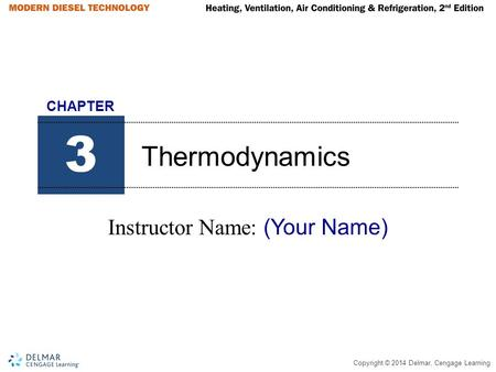 Copyright © 2014 Delmar, Cengage Learning Thermodynamics Instructor Name: (Your Name) 3 CHAPTER.