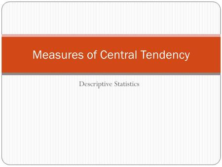 Descriptive Statistics Measures of Central Tendency.