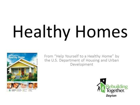 Healthy Homes From Help Yourself to a Healthy Home by the U.S. Department of Housing and Urban Development.