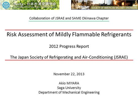Risk Assessment of Mildly Flammable Refrigerants 2012 Progress Report The Japan Society of Refrigerating and Air-Conditioning (JSRAE) November 22, 2013.