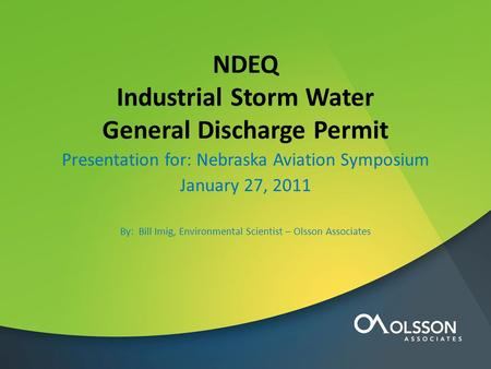 NDEQ Industrial Storm Water General Discharge Permit Presentation for: Nebraska Aviation Symposium January 27, 2011 By: Bill Imig, Environmental Scientist.
