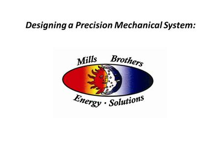 Designing a Precision Mechanical System:. Referring to local new construction, remodeling projects (including historic renovations), this course will.
