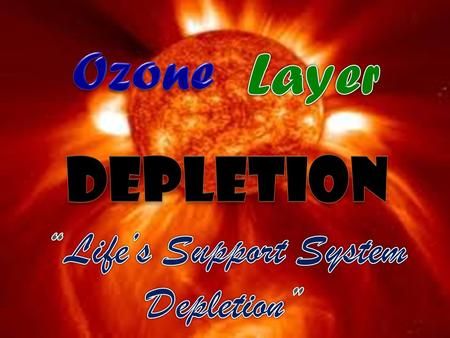 Outline of Presentation What is the Ozone layer? What is the Ozone layer? How is ozone created and destroyed? How is ozone created and destroyed? What.