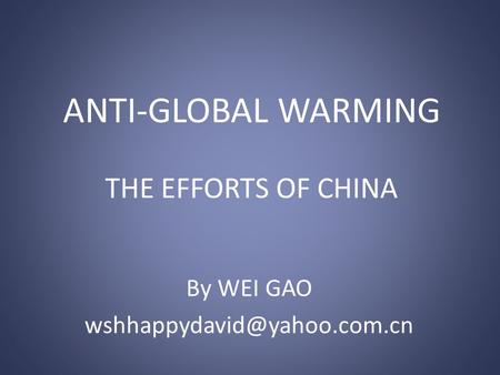 ANTI-GLOBAL WARMING THE EFFORTS OF CHINA By WEI GAO