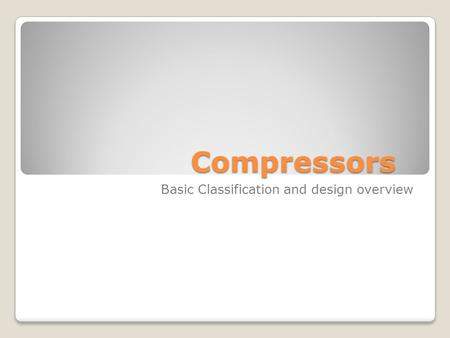 Compressors Basic Classification and design overview.