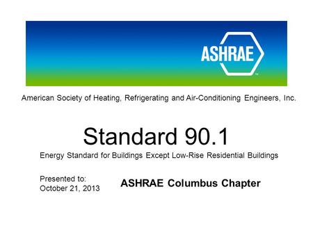 American Society of Heating, Refrigerating and Air-Conditioning Engineers, Inc. Standard 90.1 Energy Standard for Buildings Except Low-Rise Residential.