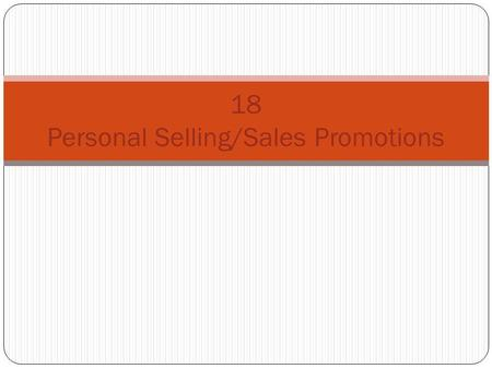 18 Personal Selling/Sales Promotions. Personal Selling interpersonal promotional process involving a sellers person-to-person presentation to a prospective.