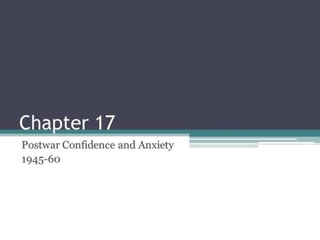 Chapter 17 Postwar Confidence and Anxiety 1945-60.
