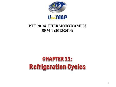 PTT 201/4 THERMODYNAMICS SEM 1 (2013/2014) 1. Objectives Introduce the concepts of refrigerators and heat pumps and the measure of their performance.