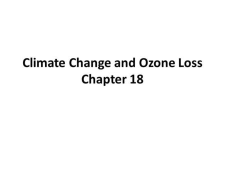 Climate Change and Ozone Loss Chapter 18. Past climate change and the natural greenhouse effect Climate changed throughout Earths history – Sometimes.
