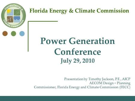 Florida Energy & Climate Commission Presentation by Timothy Jackson, P.E., AICP AECOM Design + Planning Commissioner, Florida Energy and Climate Commission.