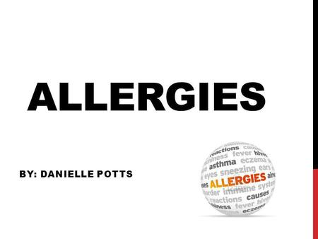 ALLERGIES BY: DANIELLE POTTS. WHAT ARE ALLERGIES Allergies are caused by your immune systems reaction to certain things like: Foods Lint Pollen Mold and.