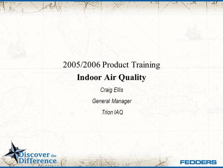 2005/2006 Product Training Indoor Air Quality Craig Ellis General Manager Trion IAQ.
