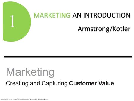MARKETING AN INTRODUCTION Armstrong/Kotler MARKETING AN INTRODUCTION Armstrong/Kotler 1 Copyright © 2011 Pearson Education, Inc. Publishing as Prentice.