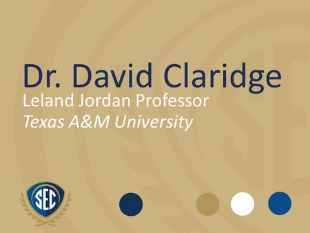 Dr. David Claridge Leland Jordan Professor Texas A&M University.