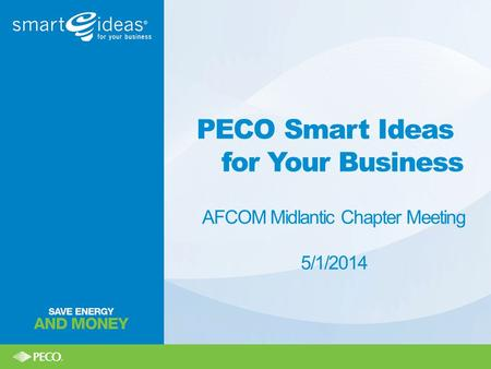PECO Smart Ideas for Your Business AFCOM Midlantic Chapter Meeting 5/1/2014.