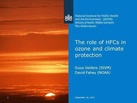 1September 18, 2013 The role of HFCs in ozone and climate protection Guus Velders (RIVM) David Fahey (NOAA) The Netherlands (RIVM)