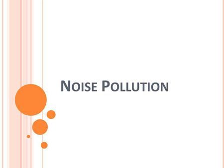 N OISE P OLLUTION. WHAT IS NOISE POLLUTION? Sound that is unwanted or disrupts ones quality of life is called as noise. When there is lot of noise in.