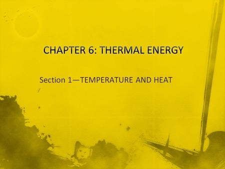 Section 1TEMPERATURE AND HEAT. The temperature of an object is related to the average kinetic energy of the atoms or molecules. These particles move quickly.