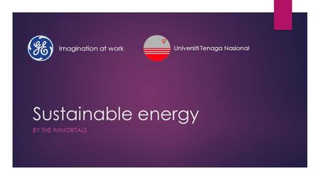 Sustainable energy BY THE IMMORTALS Imagination at work Universiti Tenaga Nasional.