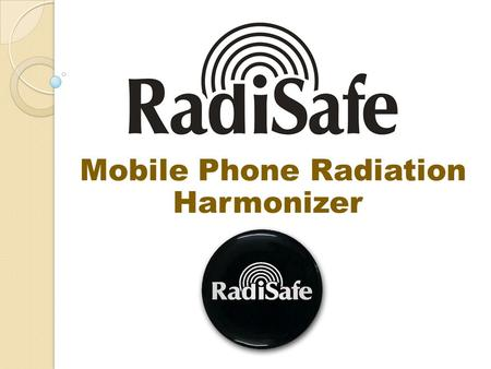 Mobile Phone Radiation Harmonizer. Use RADISAFE and PROTECT your Ears, Brain and Body against harmful effects of Mobile Phone Radiation and Heating, as.