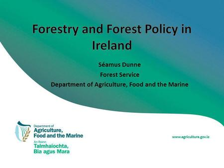 Séamus Dunne Forest Service Department of Agriculture, Food and the Marine.